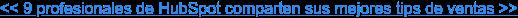 << 9 profesionales de HubSpot comparten sus mejores tips de ventas >>