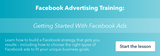 Start the free Getting Started With Facebook Ads lesson from HubSpot Academy.