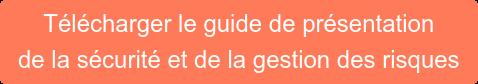 Télécharger le guide de présentation de la sécurité et de la gestion des risques