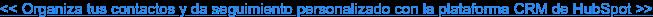 << Organiza tus contactos y da seguimiento personalizado con la plataforma CRM  de HubSpot >>