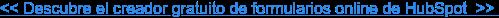 << Descubre el creador gratuito de formularios online de HubSpot>>