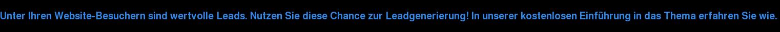 Unter Ihren Website-Besuchern sind wertvolle Leads. Nutzen Sie diese Chance  zur Leadgenerierung! In unserer kostenlosen Einführung in das Thema erfahren  Sie wie.