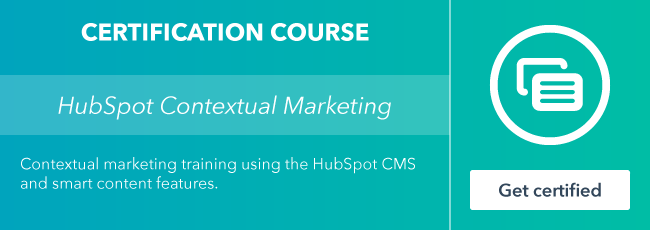 Start the HubSpot Contextual Marketing Certification course from HubSpot Academy.
