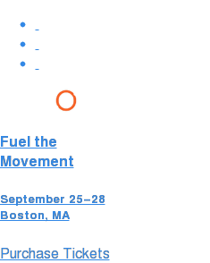 *    *    *   Fuel the Movement  September 25–28  Boston, MA Purchase Tickets