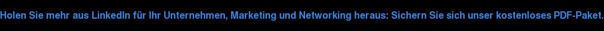 Holen Sie mehr ausLinkedIn für Ihr Unternehmen, Marketing und Networking  heraus: Sichern Sie sich unser kostenloses PDF-Paket.