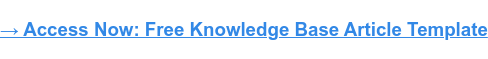 → Access Now: Free Knowledge Base Article Template
