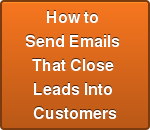 How to  Send Emails  That Close  Leads Into  Customers