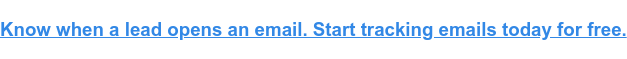 Know when a lead opens an email. Start tracking emails today for free.