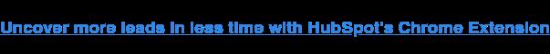 با برنامه افزودنی Chrome HubSpot در زمان کمتری سرنخ های بیشتری را کشف کنید