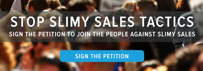 sign the petition to stop slimy sales tactics