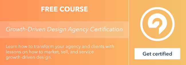 Start the free Growth-Driven Design Agency Certification course from HubSpot Academy.