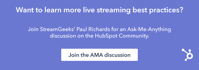 Join a discussion about live streaming best practices in the HubSpot Community.
