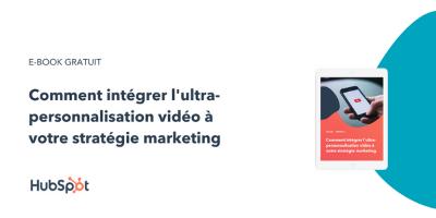 Comment intégrer l'ultra-personnalisation vidéo à votre stratégie marketing