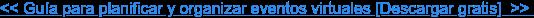 << Guía para planificar y organizar eventos virtuales [Descargar gratis]>>