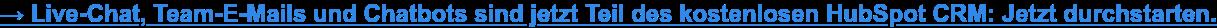 Live-Chat, Team-E-Mails und Chatbots sind jetzt Teil des kostenlosen HubSpot  CRM: Jetzt durchstarten.