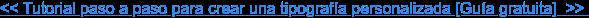 << Tutorial paso a paso para crear una tipografía personalizada [Guía gratuita] >>