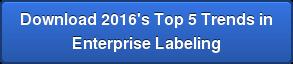 Download 2016's Top 5 Trends in Enterprise Labeling