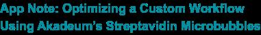 App Note: Optimizing a Custom Workflow Using Akadeum's Streptavidin Microbubbles