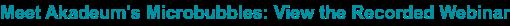 Meet Akadeum's Microbubbles: View the Recorded Webinar