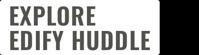 Explore Edify Huddle