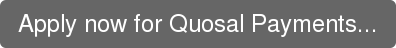 Apply now for Quosal Payments...