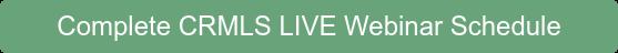 Complete CRMLS LIVE Webinar Schedule
