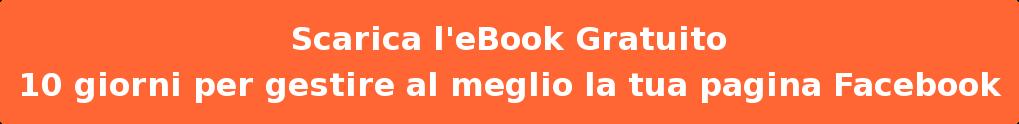 Scarica l'eBook Gratuito  10 giorni per gestire al meglio la tua pagina Facebook