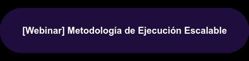 [Webinar] Metodología de Ejecución Escalable