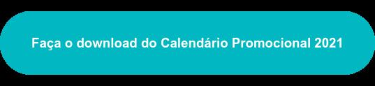 Faça o download do Calendário Promocional 2021