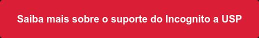 Saiba mais sobre o suporte do Incognito a USP