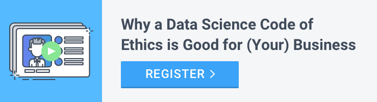 """Why a Data Science Code of Ethics is Good for (Your) Business."" Register today."