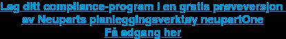 Lagditt compliance-program i en gratis prøveversjon  av Neuparts planleggingsverktøy neupartOne Få adgang her