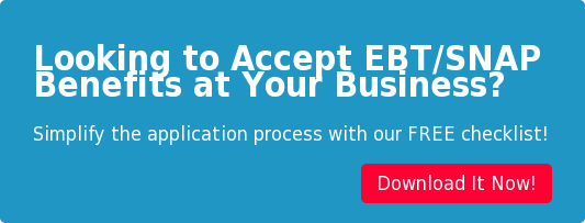 Looking to Accept EBT/SNAP  Benefits at Your Business? Simplify the application process with our FREE checklist! Download It Now!