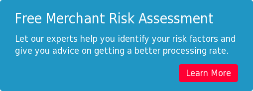 Free Merchant Risk Assessment Let our experts help you identify your risk  factors and giveyouadvice on getting a better processing rate. Learn More