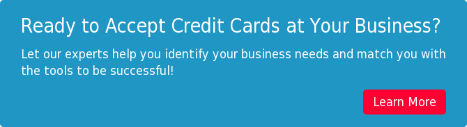 Ready to Accept Credit Cards at Your Business? Let our experts help you  identify your business needs and match you with the tools to be successful! Learn More