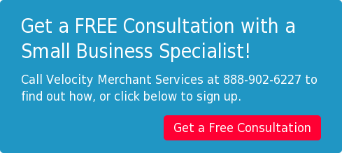 Get a FREE Consultation with a  Small Business Specialist! Call Velocity Merchant Services at 888-902-6227 to  find out how, or click below to sign up. Get a Free Consultation