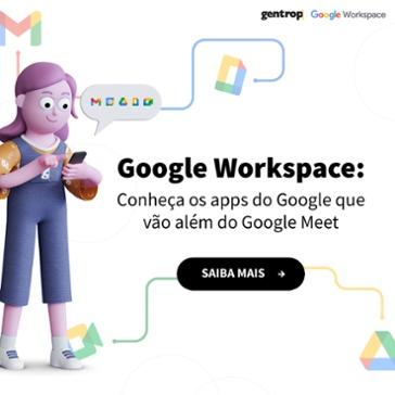 Google Workspace: Conheça os apps do Google que vão além do Google Meet. Saiba mais!