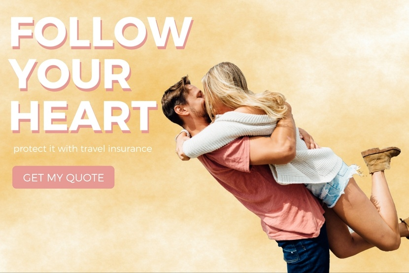 Follow your heart; protect it with travel insurance. Get my quote.
