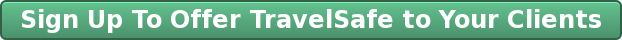 Sign Up To Offer TravelSafe to Your Clients
