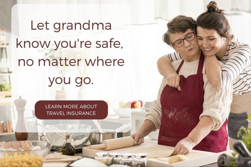 Let grandma know you're safe, no matter where you go. Buy TravelSafe Insurance.