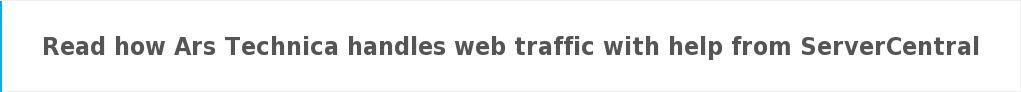 Read how Ars Technica handles web traffic with help from ServerCentral