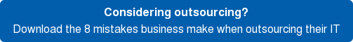 Considering outsourcing? Download the8 mistakes business make when outsourcing their IT