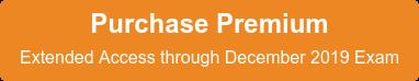 Purchase Premium Extended Access through December 2019 Exam