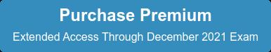 Purchase Premium Extended Access Through December 2021 Exam