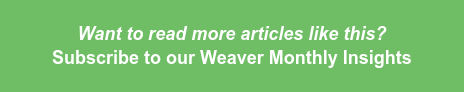 Want to read more articles like this?  Subscribe to our Weaver Monthly Insights