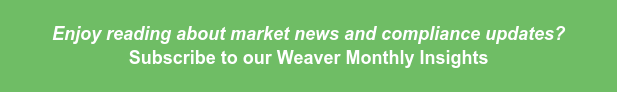 Enjoy reading about market news and compliance updates?  Subscribe to our Weaver Monthly Insights