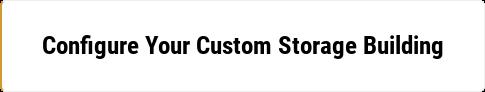 Configure Your Custom Storage Building