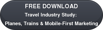 FREE DOWNLOAD Travel Industry Study:  Planes, Trains & Mobile-First Marketing