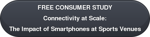 FREE CONSUMER STUDY Connectivity at Scale: The Impact of Smartphones at Sports Venues