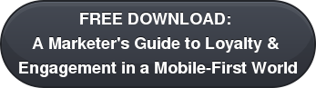 FREE DOWNLOAD:  A Marketer's Guide to Loyalty &  Engagement in a Mobile-First World